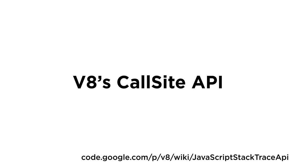 V8's CallSite API code.google.com/p/v8/wiki/Jav...