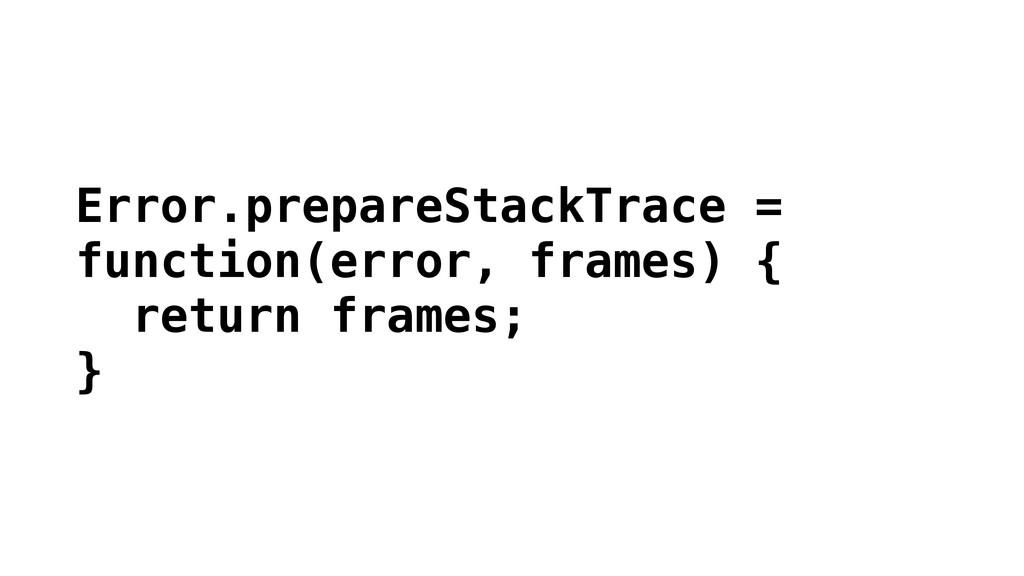 Error.prepareStackTrace = function(error, frame...