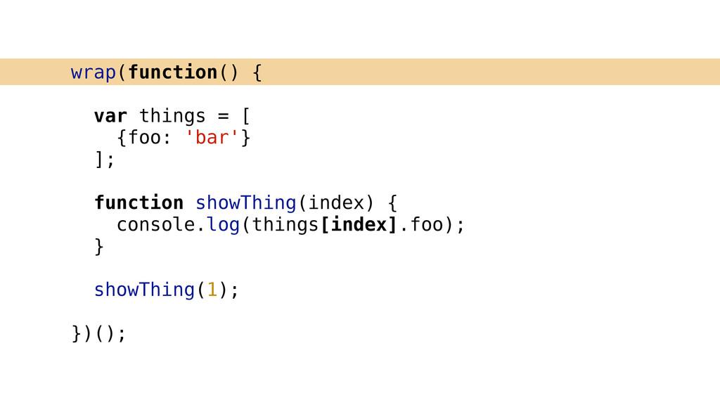 wrap(function() { ! var things = [ {foo: 'bar'}...