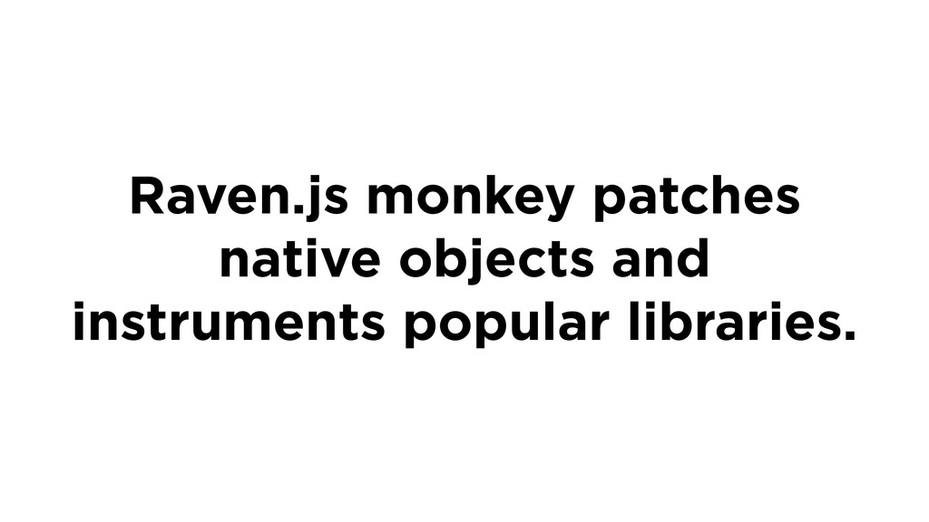 Raven.js monkey patches native objects and inst...