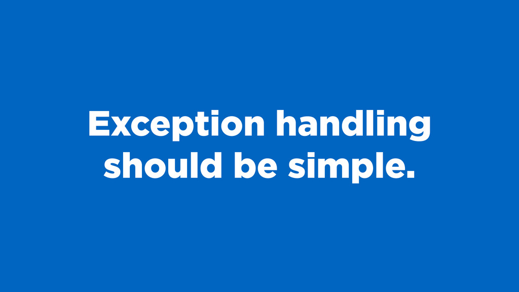 Exception handling should be simple.