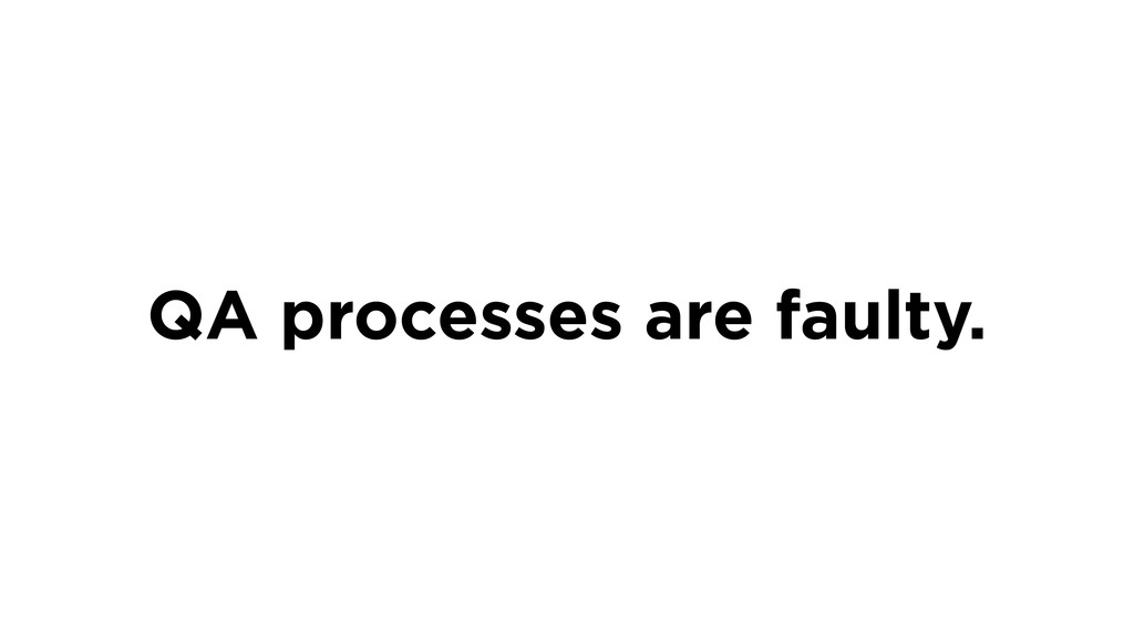 QA processes are faulty.