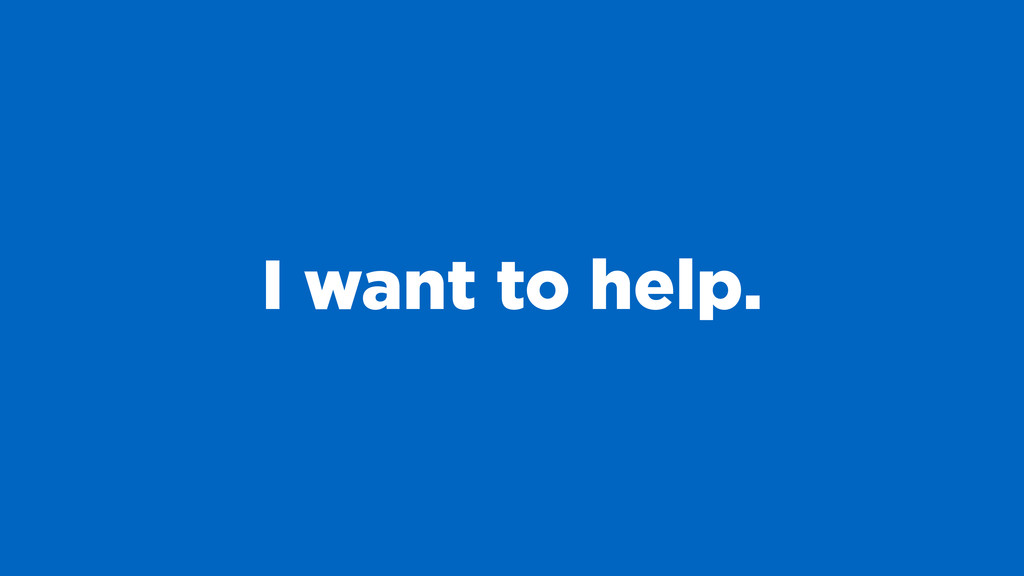 I want to help.