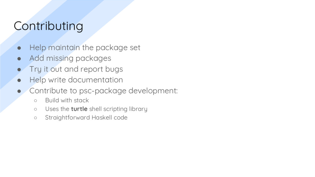 Contributing ● Help maintain the package set ● ...