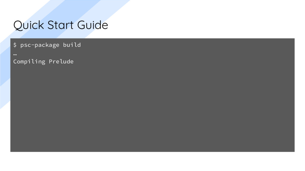 Quick Start Guide $ psc-package build … Compili...