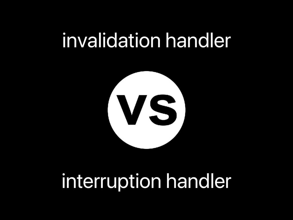 invalidation handler interruption handler
