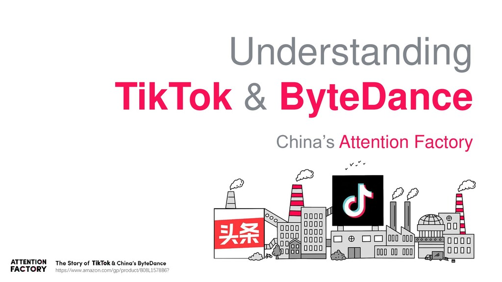 Understanding TikTok & ByteDance China's Attent...