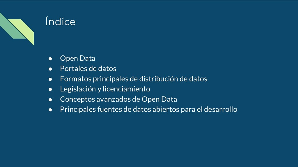 Índice ● Open Data ● Portales de datos ● Format...