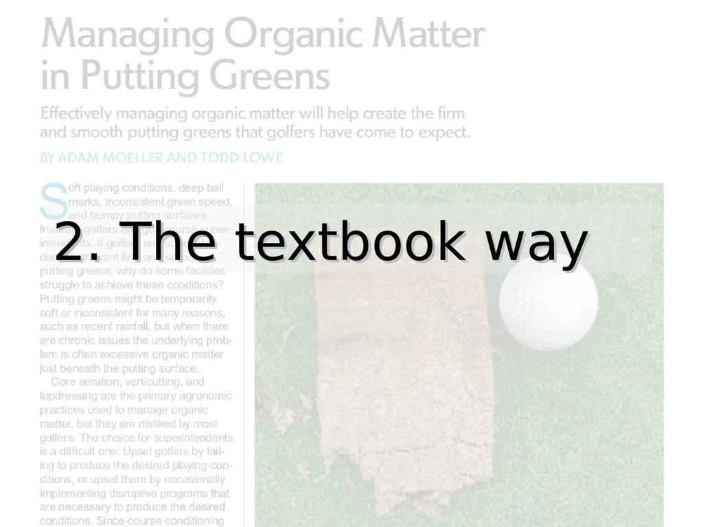 2. The textbook way 2. The textbook way