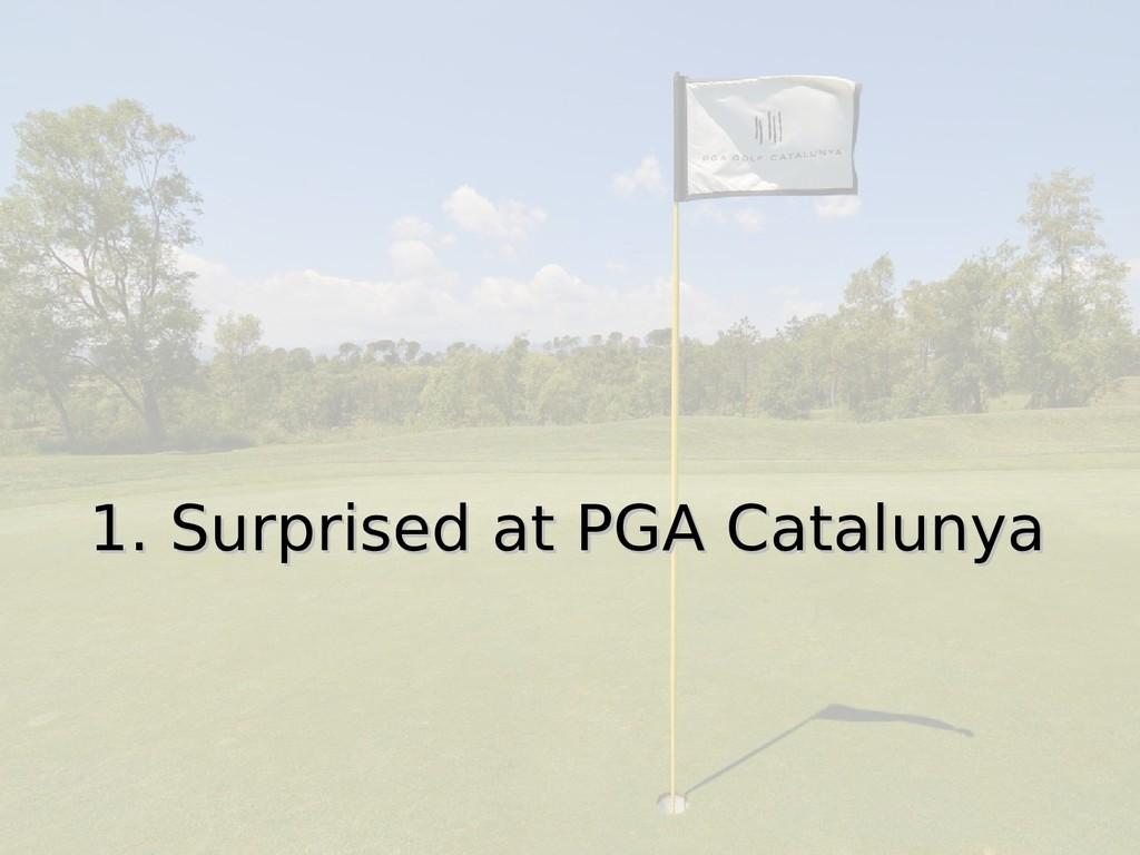 1. Surprised at PGA Catalunya 1. Surprised at P...