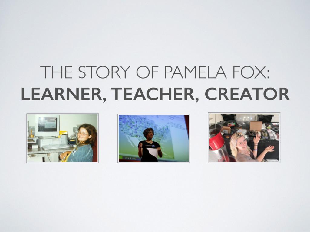 THE STORY OF PAMELA FOX: LEARNER, TEACHER, CREA...