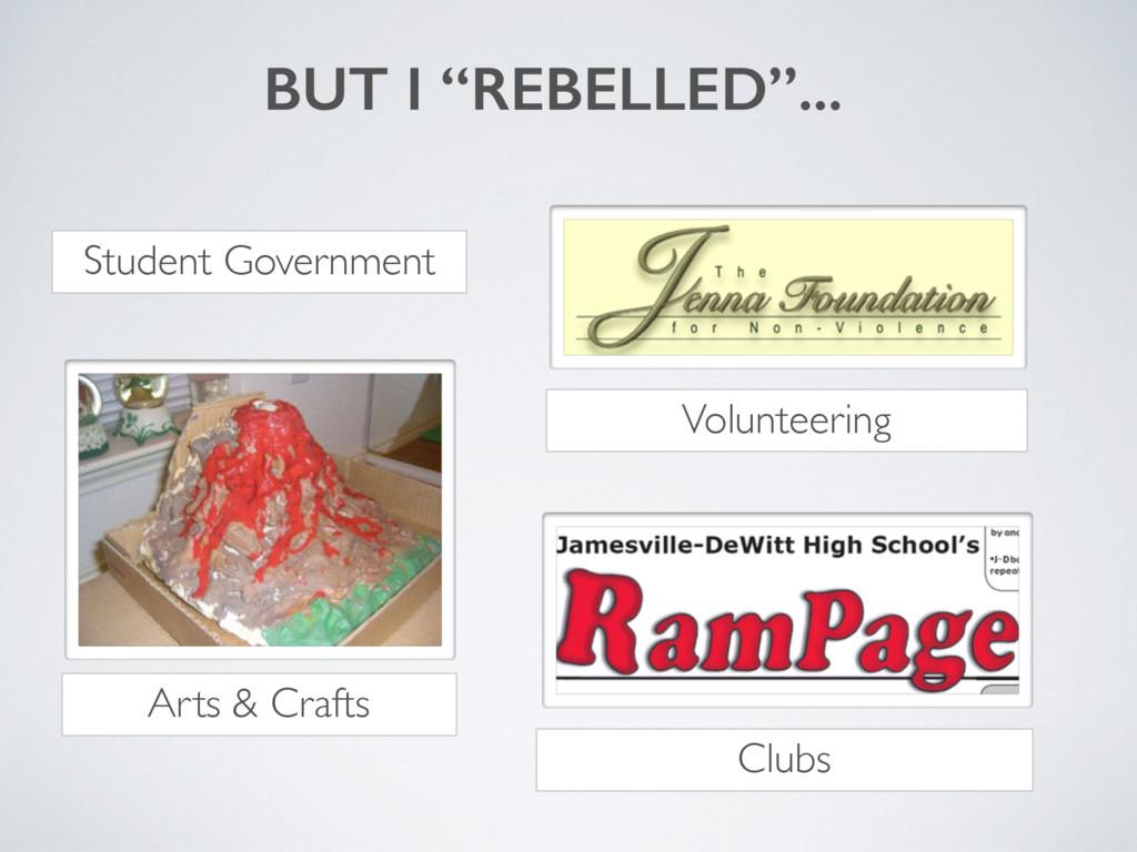 """BUT I """"REBELLED""""... Arts & Crafts Volunteering ..."""