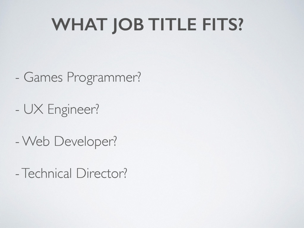 WHAT JOB TITLE FITS? - Games Programmer? - UX E...