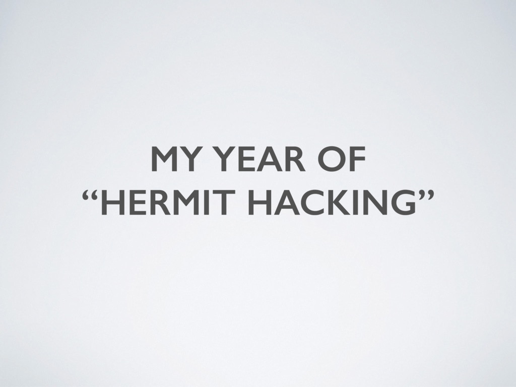 """MY YEAR OF """"HERMIT HACKING"""""""