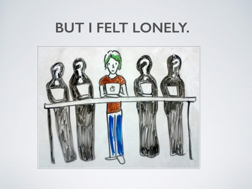 BUT I FELT LONELY.