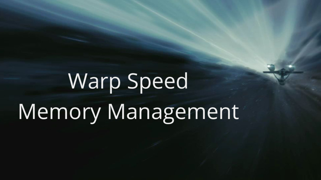 Warp Speed Memory Management