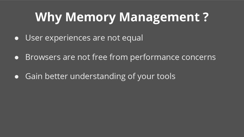 Why Memory Management ? ● User experiences are ...