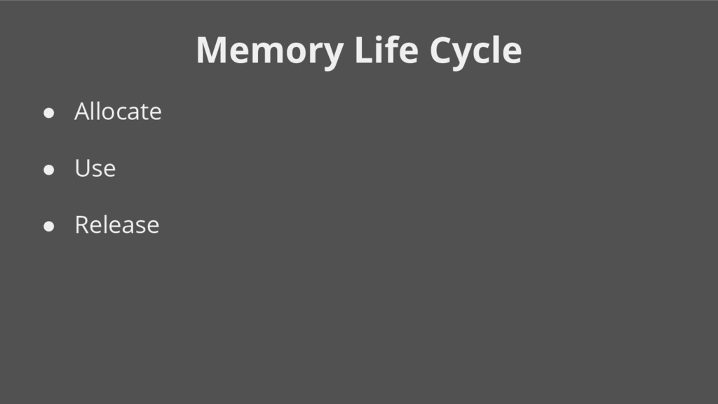 Memory Life Cycle ● Allocate ● Use ● Release