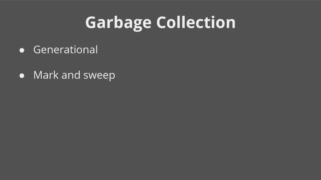 Garbage Collection ● Generational ● Mark and sw...