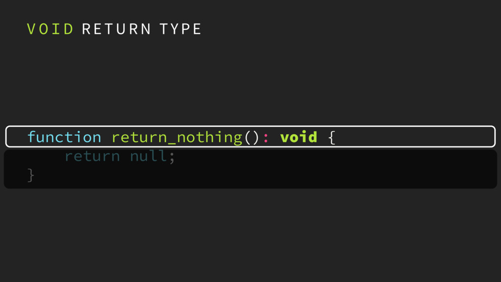 function return_nothing(): void { return null; ...