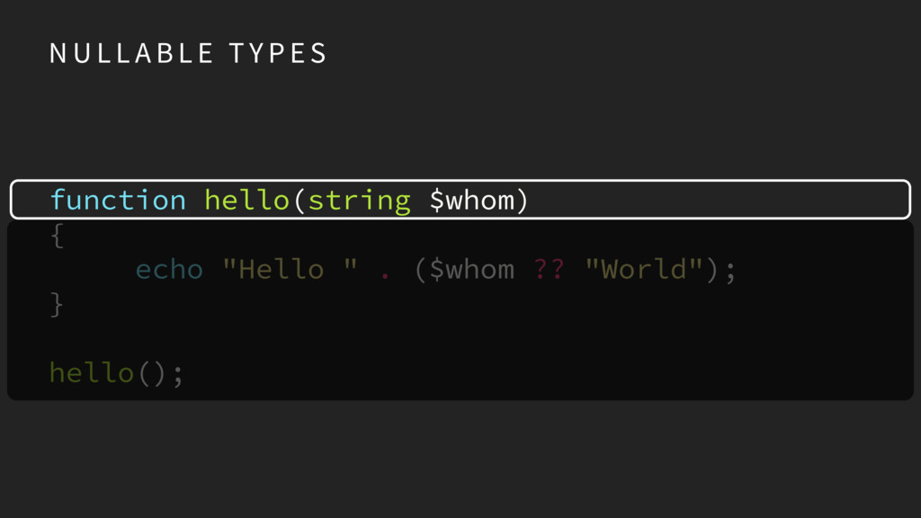 "function hello(string $whom) { echo ""Hello "" . ..."