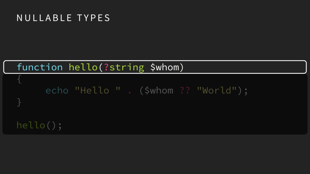 "function hello(?string $whom) { echo ""Hello "" ...."
