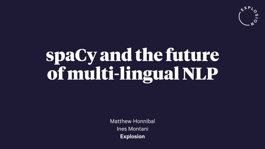 spaCy and the future of multi-lingual NLP Matth...