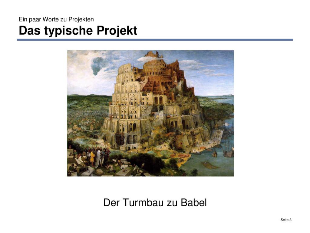 Ein paar Worte zu Projekten Das typische Projek...