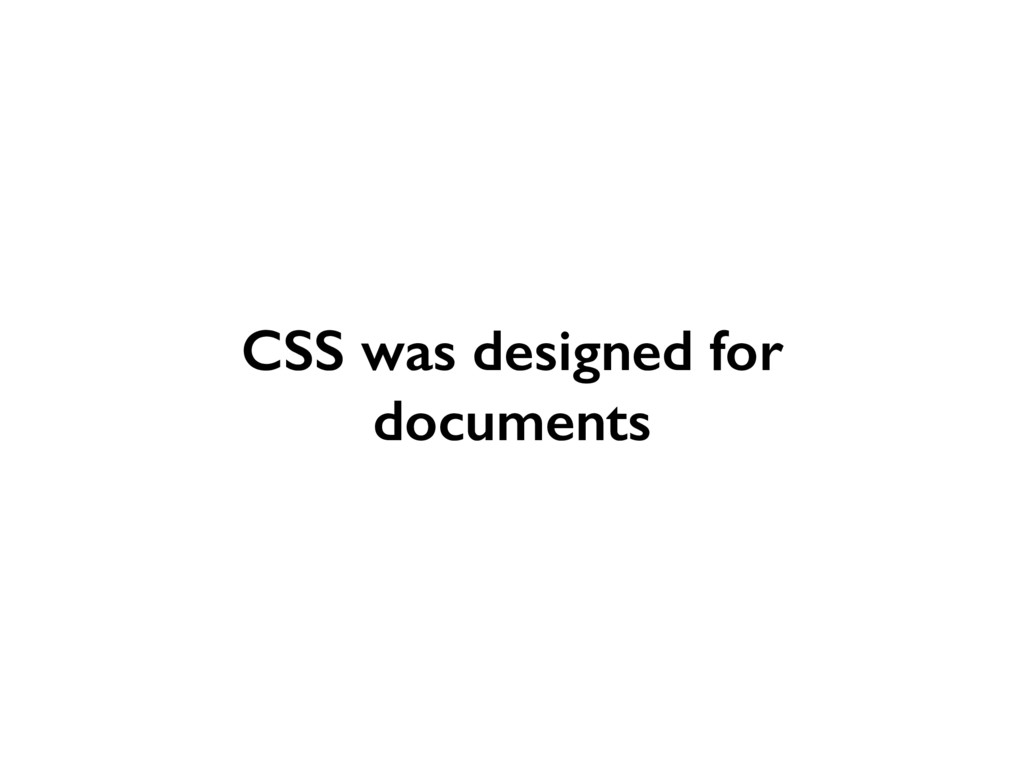 CSS was designed for documents