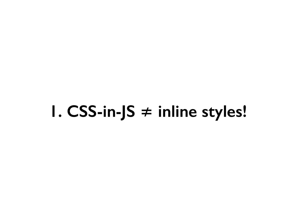 1. CSS-in-JS ≠ inline styles!