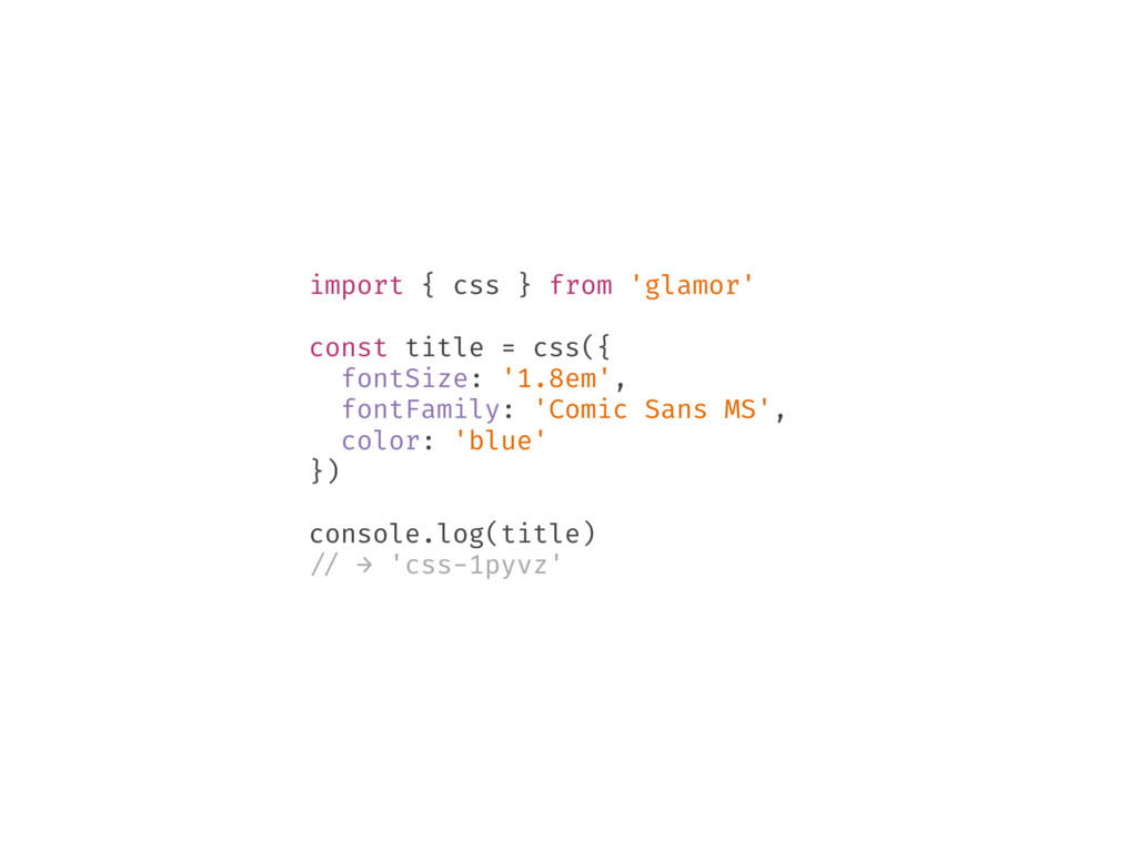 import { css } from 'glamor' const title = css(...