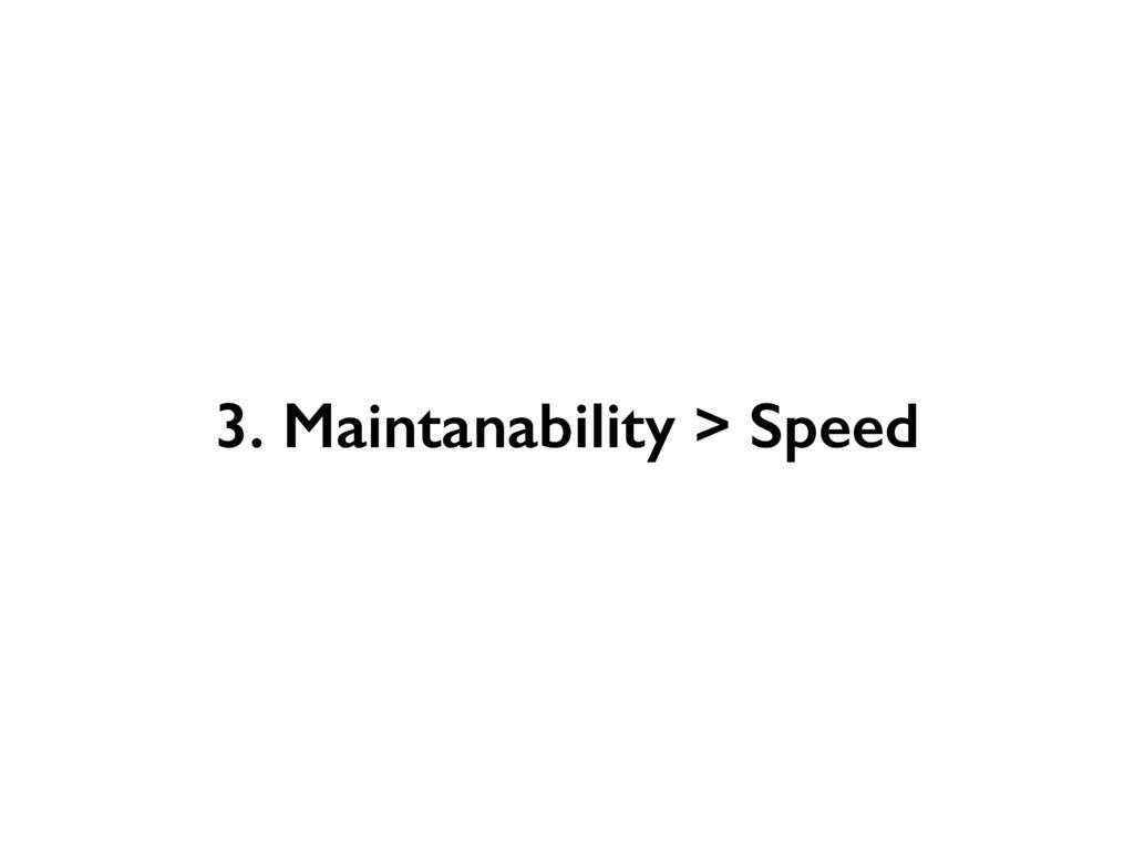 3. Maintanability > Speed