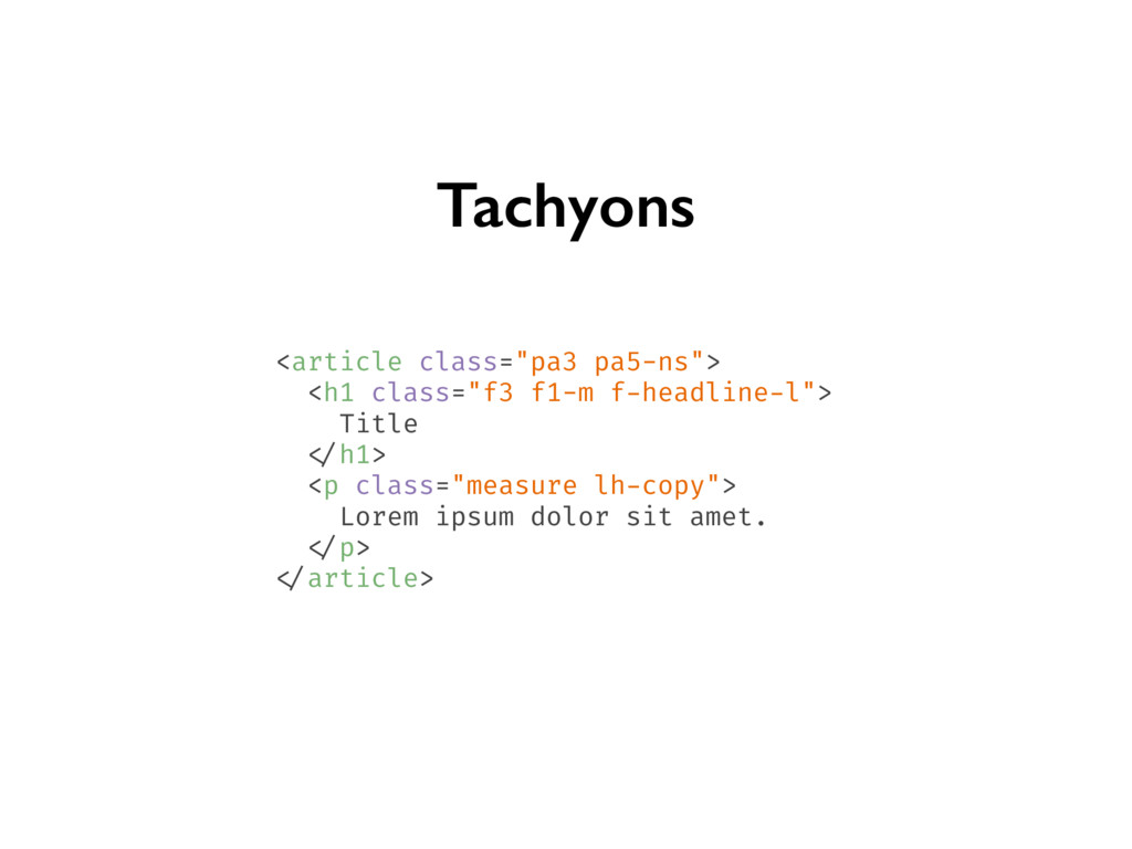 "Tachyons <article class=""pa3 pa5-ns""> <h1 class..."