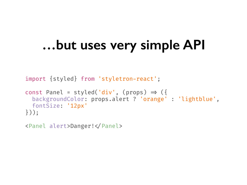 …but uses very simple API import {styled} from ...