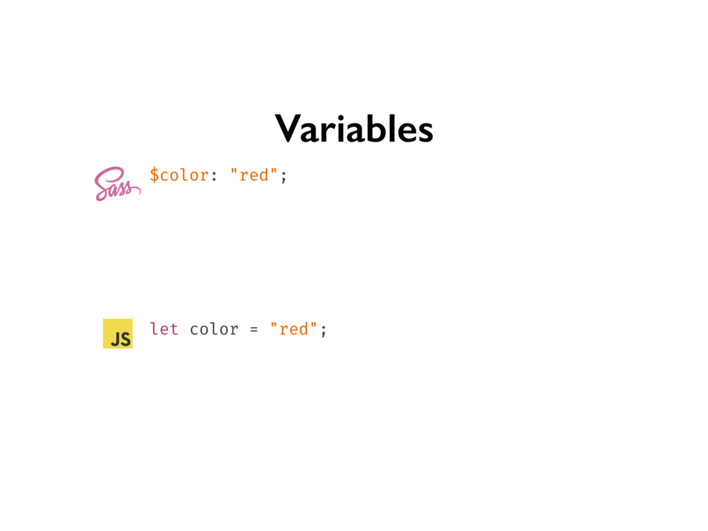 """Variables let color = """"red""""; $color: """"red"""";"""