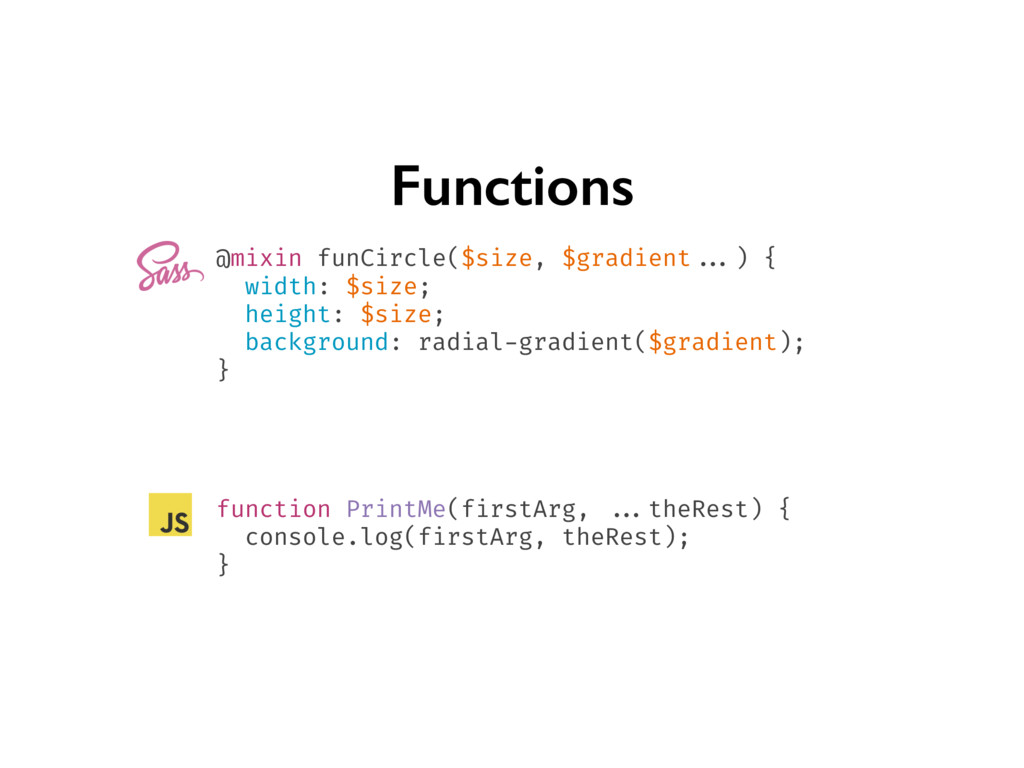 Functions function PrintMe(firstArg, ...theRest...