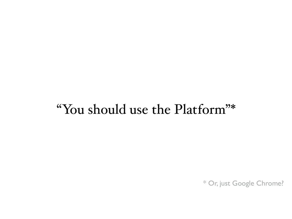 """You should use the Platform""* * Or, just Googl..."