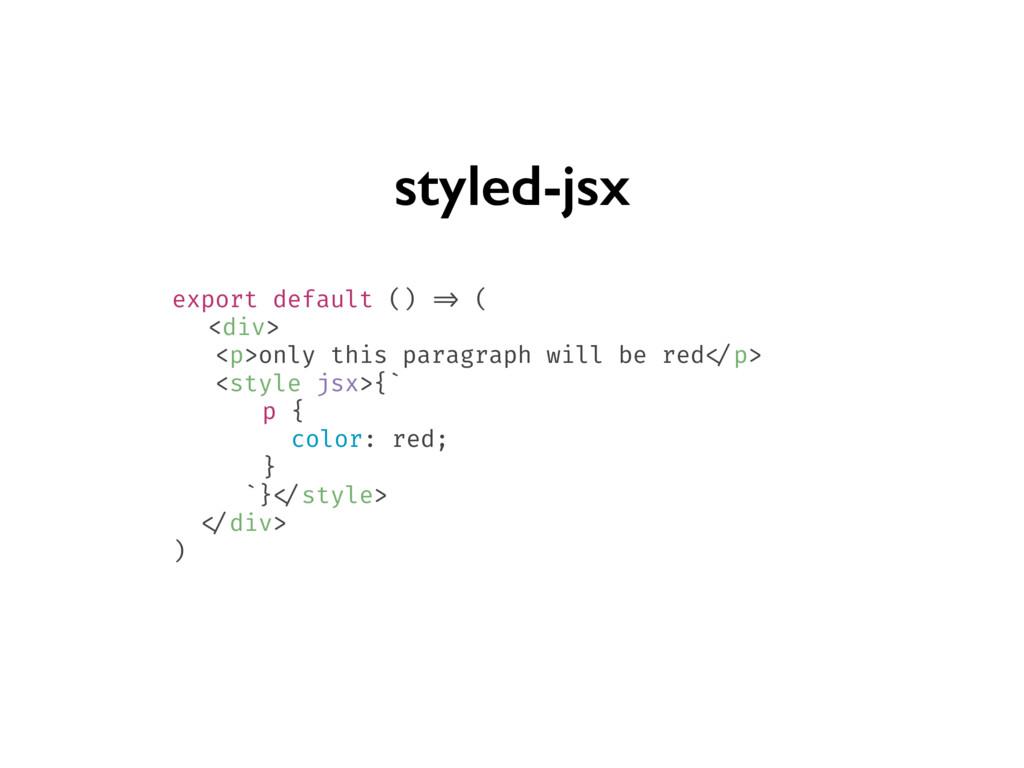 styled-jsx export default () => ( <div> <p>only...