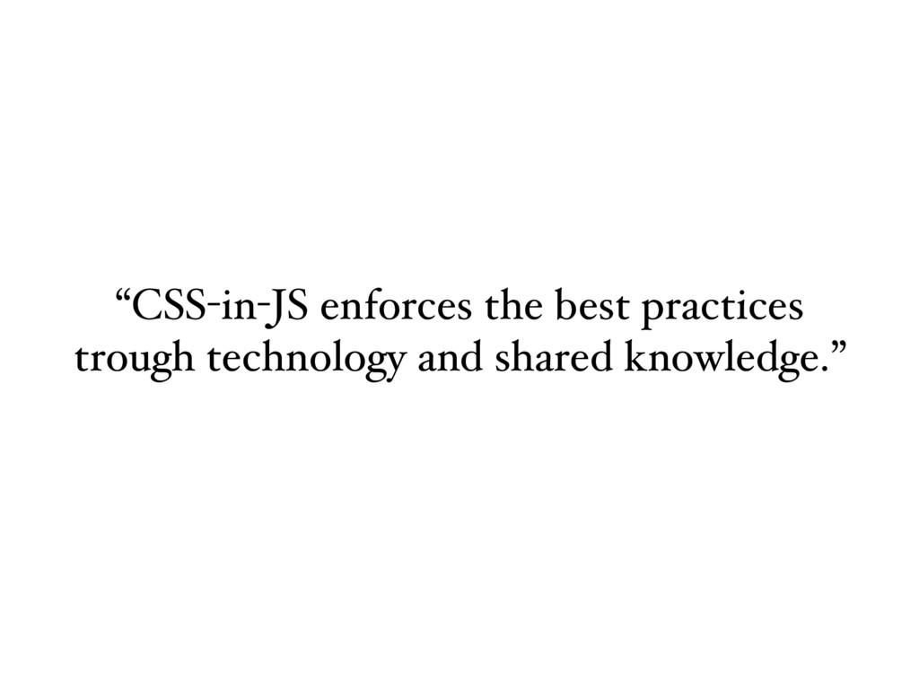 """""""CSS-in-JS enforces the best practices trough t..."""