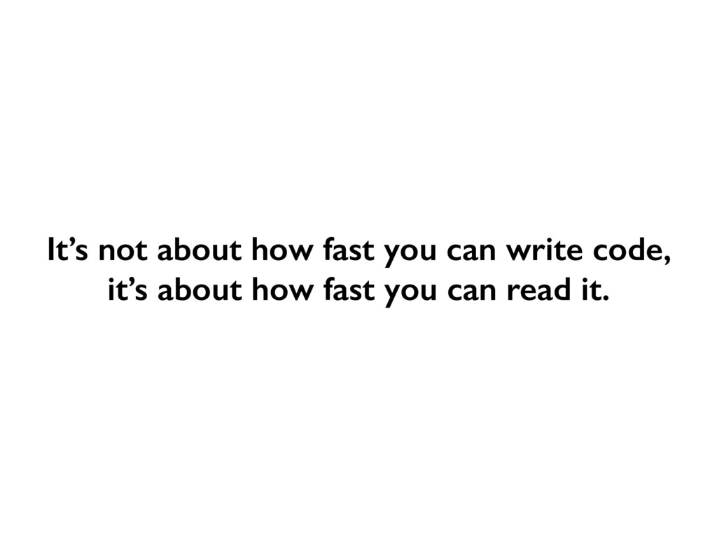 It's not about how fast you can write code, it'...