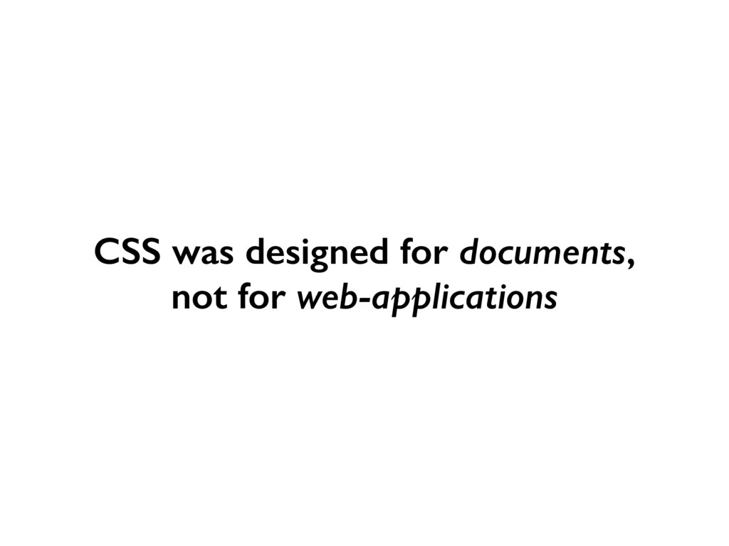 CSS was designed for documents, not for web-app...