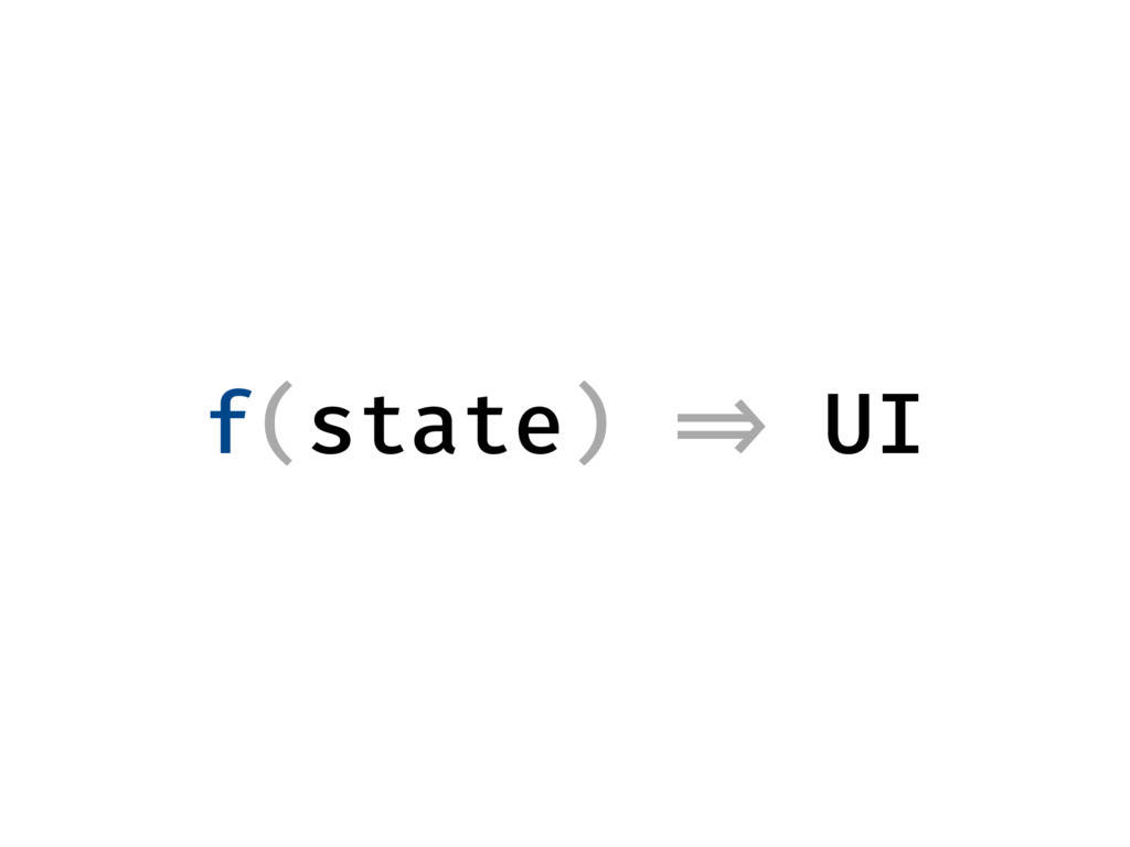 f(state) => UI