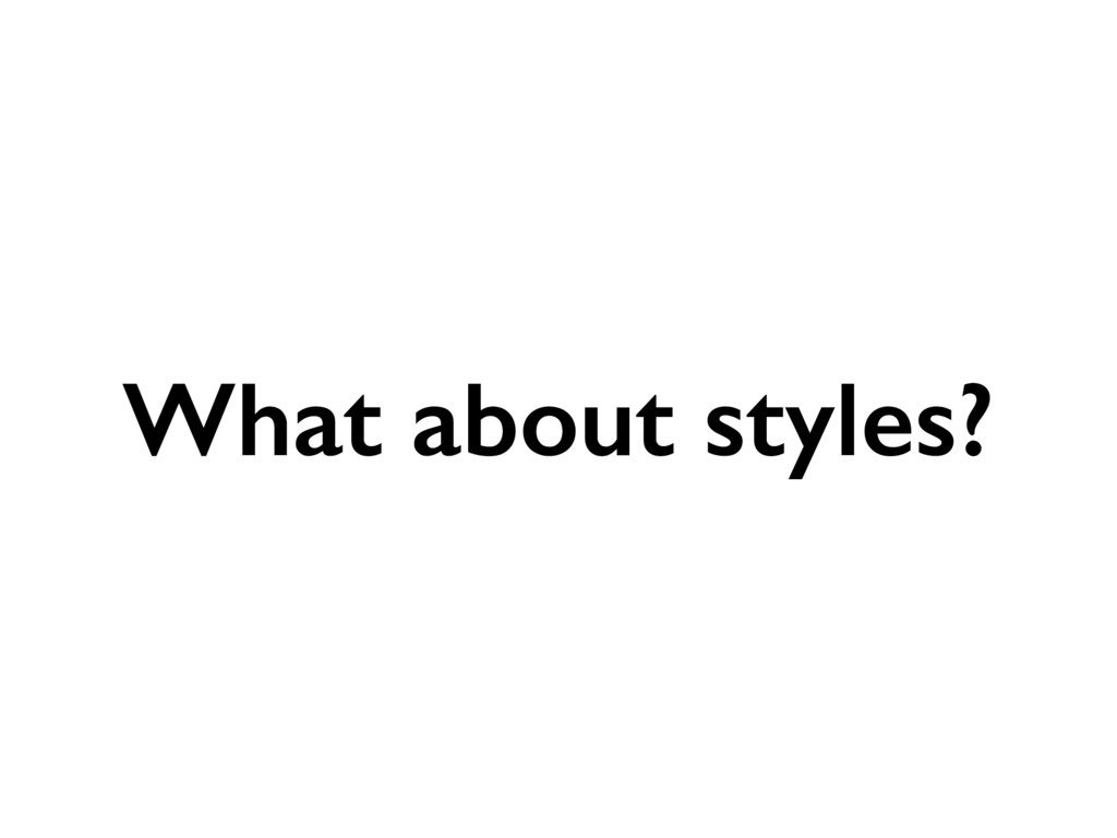 What about styles?