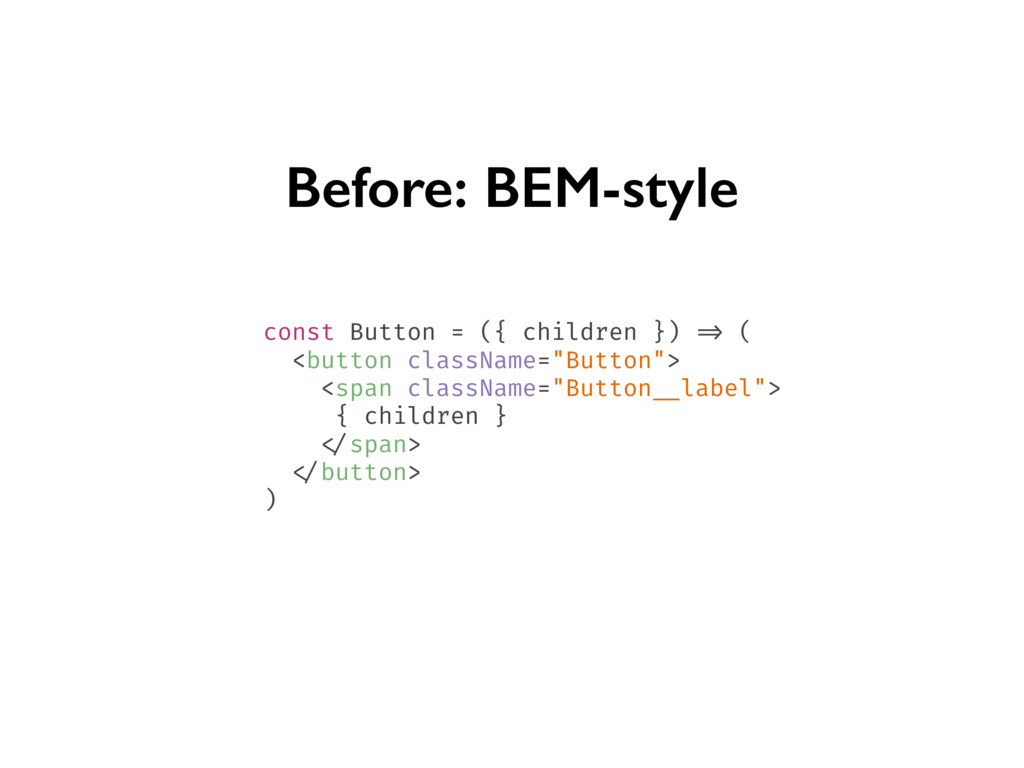 Before: BEM-style const Button = ({ children })...