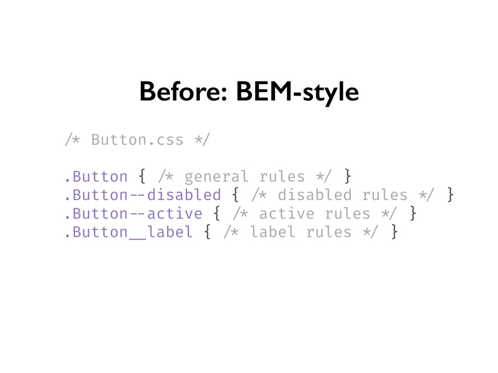 Before: BEM-style /* Button.css */ .Button { /*...