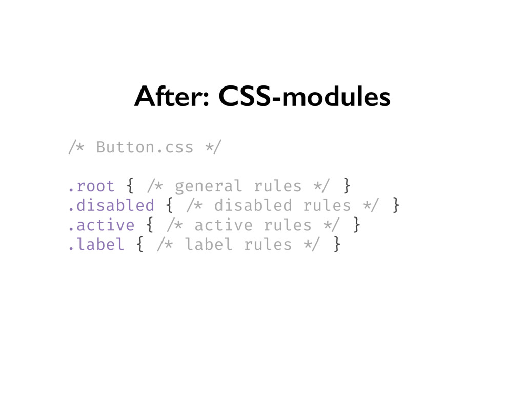 After: CSS-modules /* Button.css */ .root { /* ...