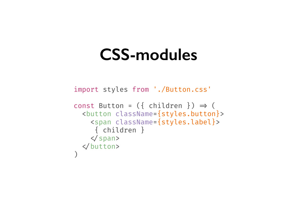 CSS-modules import styles from './Button.css' c...