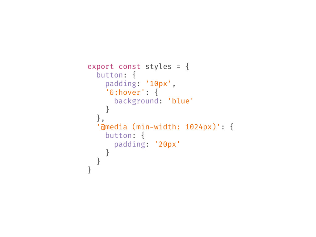 export const styles = { button: { padding: '10p...