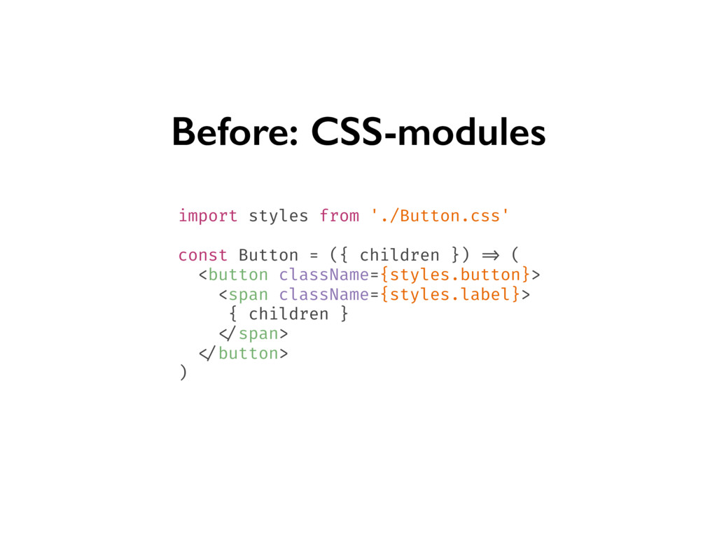 Before: CSS-modules import styles from './Butto...