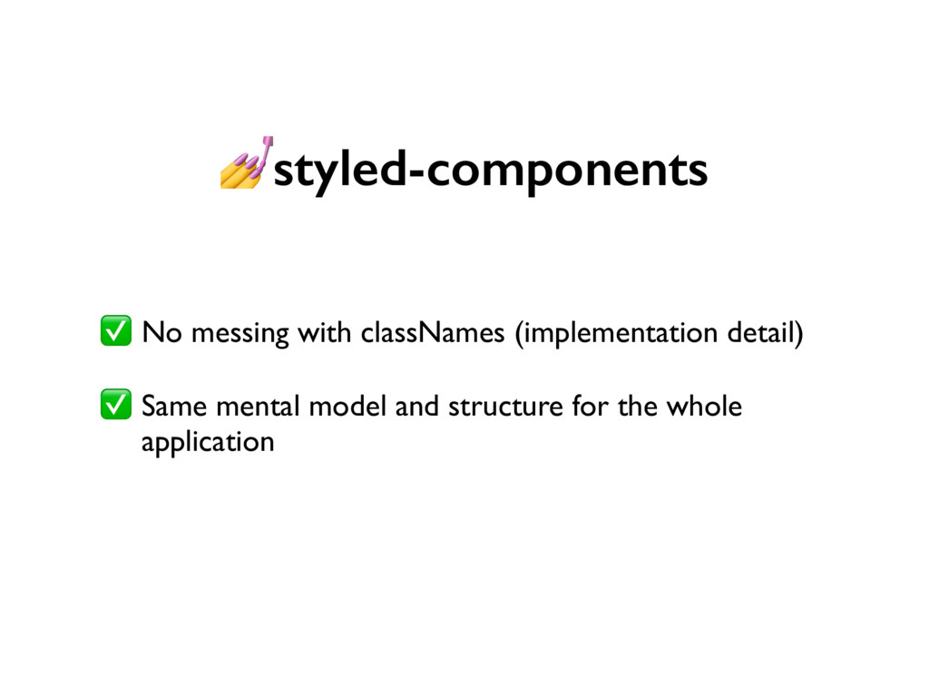 styled-components ✅ No messing with classNames ...